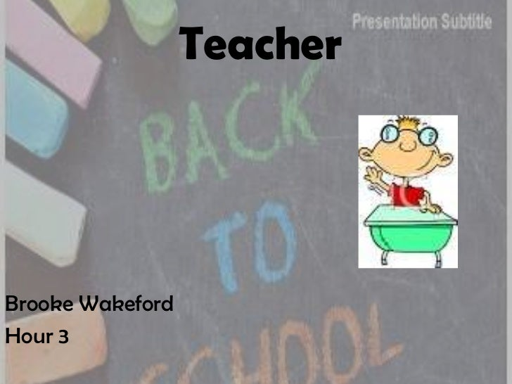 Teacher<br />Brooke Wakeford<br />Hour 3<br />