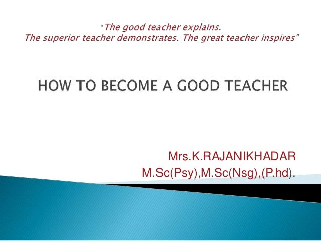 the quest on becoming a good teacher You will find information you need on how to become a teacher here keep up to date with the latest technologies in the education sector and make good use of.