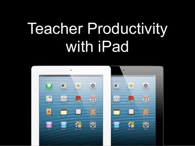 Teacher Productivity     with iPad
