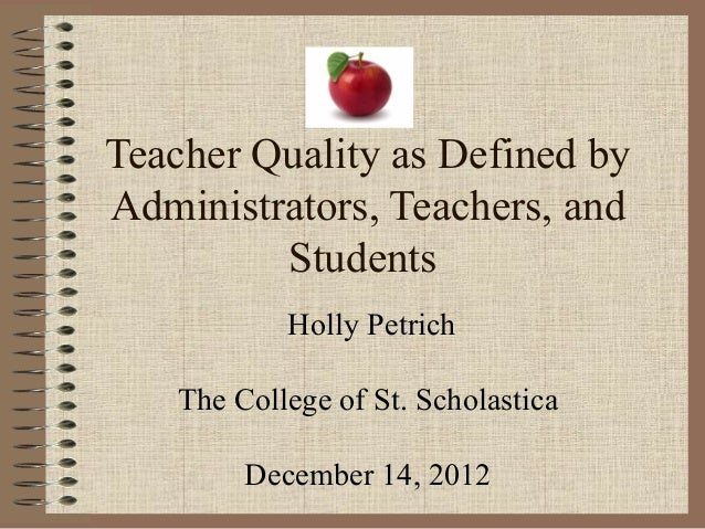 Teacher Quality as Defined byAdministrators, Teachers, and         Students            Holly Petrich    The College of St....