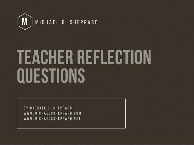 Teacher Reflection Questions by Michael G. Sheppard
