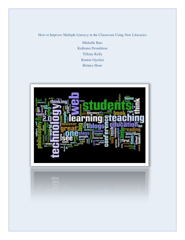 How to Improve Multiple Literacy in the Classroom Using New Literacies Mishelle Bass Kathrene Donaldson Tiffany Kelly Kenn...