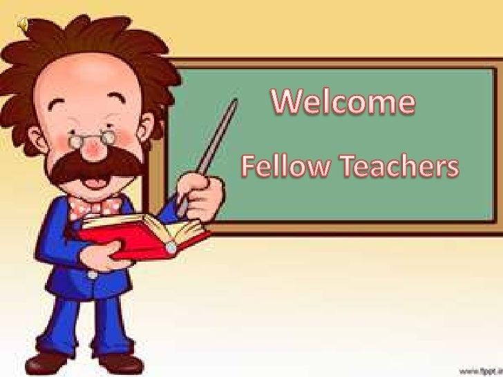 Welcome<br />Fellow Teachers<br />