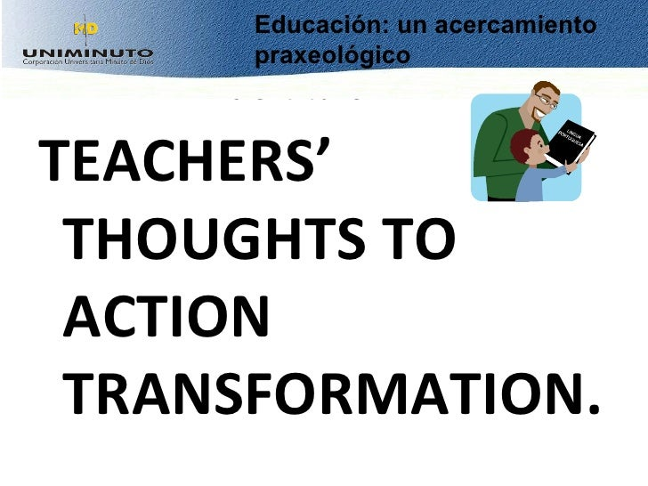 <ul><li>TEACHERS' THOUGHTS TO ACTION TRANSFORMATION.  </li></ul>