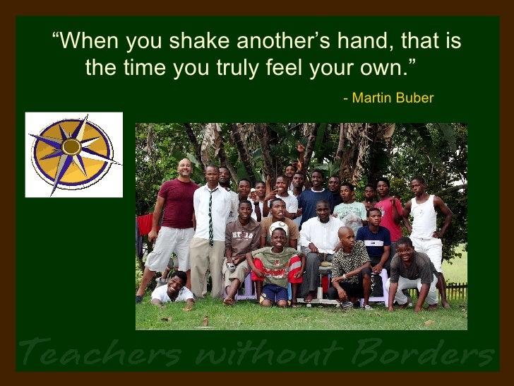 """ When you shake another's hand, that is the time you truly feel your own.""    - Martin Buber"