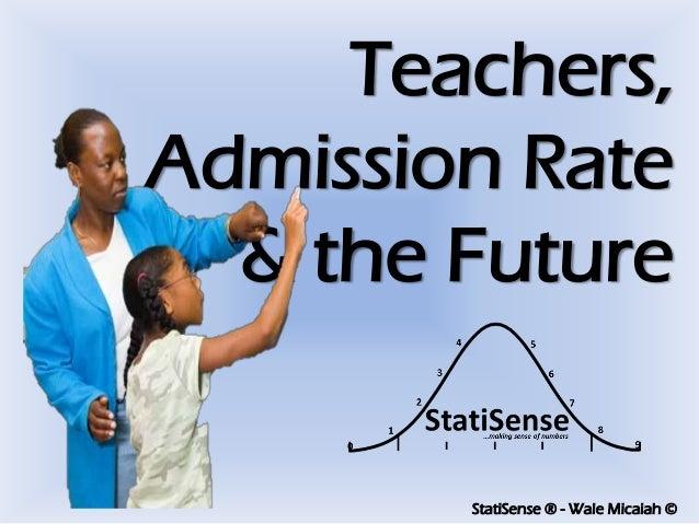 StatiSense ® - Wale Micaiah © Teachers, Admission Rate & the Future