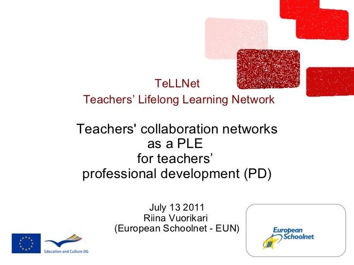 TeLLNet  Teachers' Lifelong Learning Network Teachers' collaboration networks as a PLE  for teachers'  professional develo...