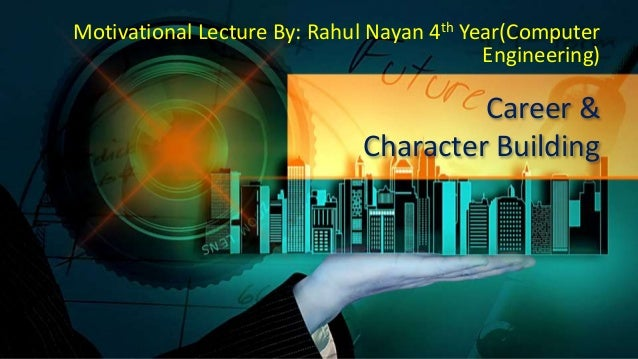 Career & Character Building Motivational Lecture By: Rahul Nayan 4th Year(Computer Engineering)