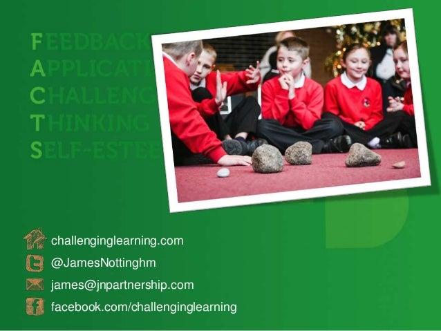 challenginglearning.com@JamesNottinghmjames@jnpartnership.comfacebook.com/challenginglearning