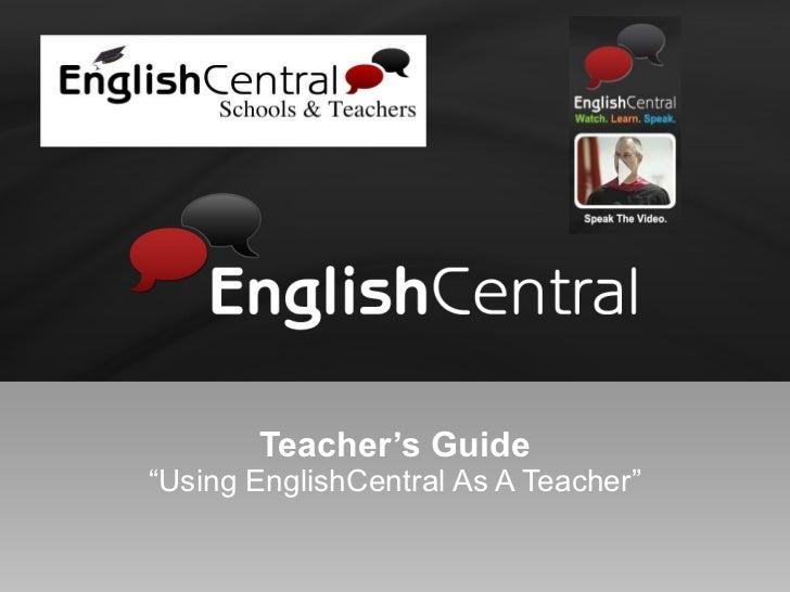 "Teacher's Guide ""Using EnglishCentral As A Teacher"""
