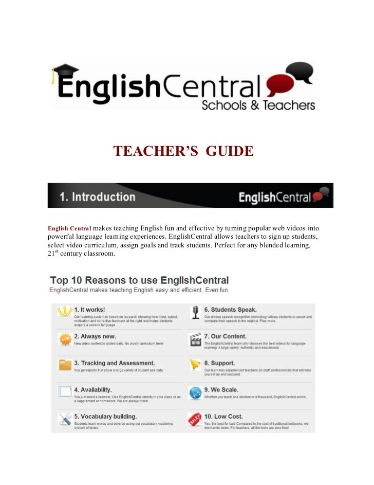 TEACHER'S GUIDEEnglish Central makes teaching English fun and effective by turning popular web videos intopowerful languag...