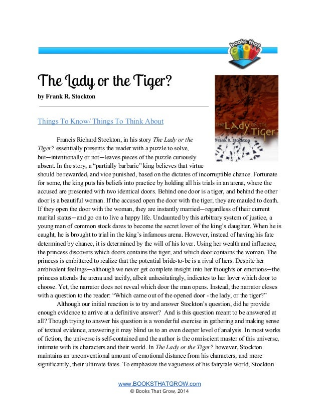 the lady or the tiger 5 paragraph essay Vermiliona mrs g june 25, 2012 wapow frank stockton's the lady or the tiger, although published in 1882, remains an exciting and puzzling enigma that is still valued today, perhaps because of its open ending it finishes not with a conclusion, but with a question such an ending.