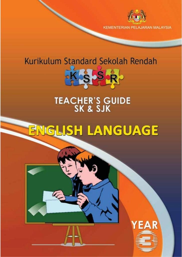 KEMENTERIAN PELAJARAN MALAYSIAKurikulum Standard Sekolah Rendah   TEACHERS GUIDE      SK & SJK ENGLISH LANGUAGE       YEAR...