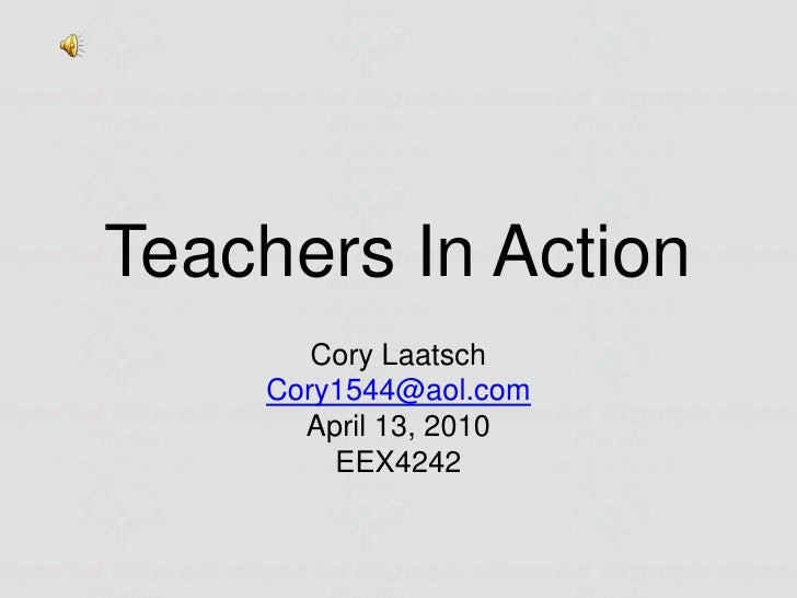 Teachers In Action<br />Cory Laatsch<br />Cory1544@aol.com<br />April 13, 2010<br />EEX4242<br />