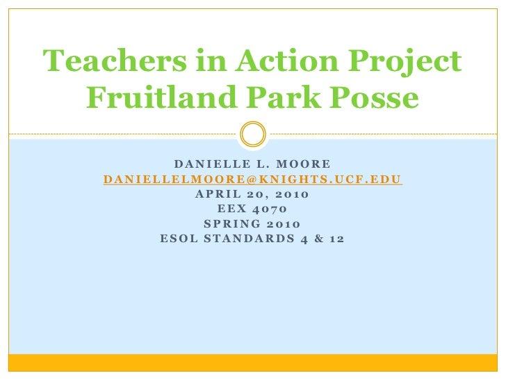 Danielle L. Moore<br />daniellelmoore@knights.ucf.edu<br />April 20, 2010<br />EEX 4070<br />Spring 2010<br />ESOL Standar...