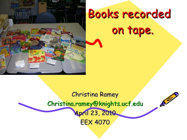 Books recorded   on tape. Christina Ramey [email_address] April 23, 2010 EEX 4070