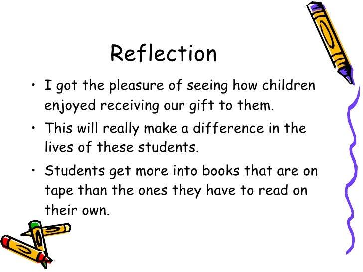 Reflection <ul><li>I got the pleasure of seeing how children enjoyed receiving our gift to them.  </li></ul><ul><li>This w...