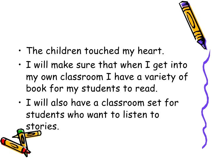 <ul><li>The children touched my heart.  </li></ul><ul><li>I will make sure that when I get into my own classroom I have a ...
