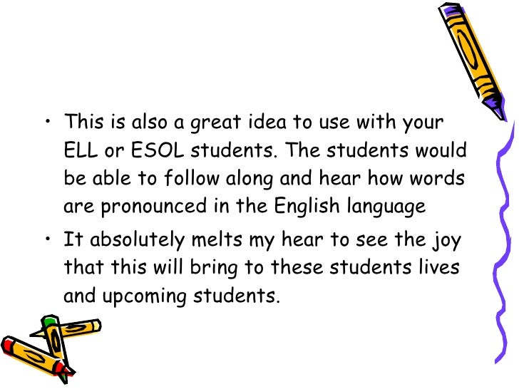 <ul><li>This is also a great idea to use with your ELL or ESOL students. The students would be able to follow along and he...
