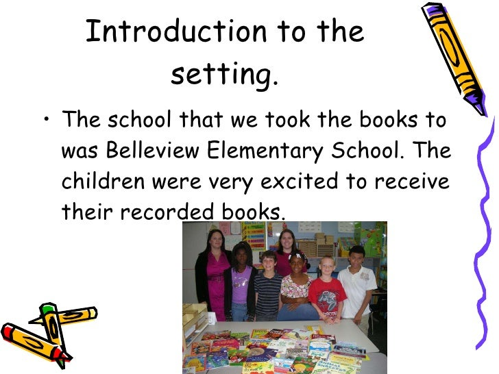 Introduction to the setting. <ul><li>The school that we took the books to was Belleview Elementary School. The children we...