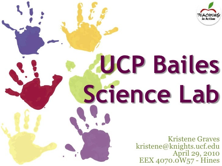 UCP Bailes Science Lab<br />Kristene Graves<br />kristene@knights.ucf.edu<br />April 29, 2010<br />EEX 4070.0W57 - Hines<b...