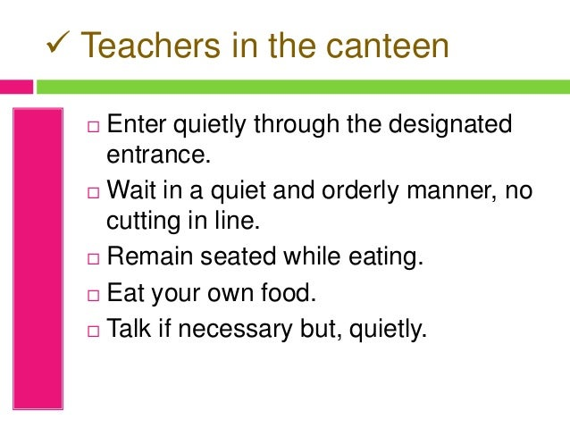  Teachers in the canteen  Enter quietly through the designated entrance.  Wait in a quiet and orderly manner, no cuttin...