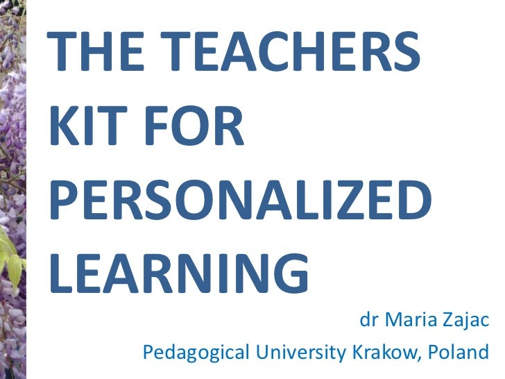 The teachers kit for personalized learning <br />drMaria Zajac <br />Pedagogical University Krakow, Poland<br />