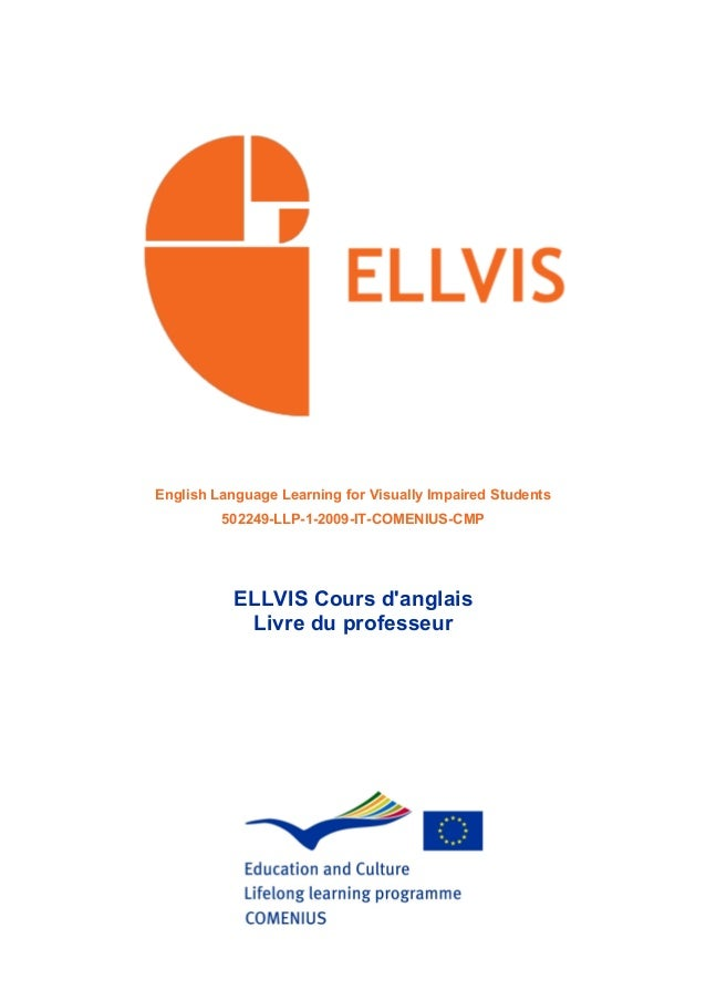 English Language Learning for Visually Impaired Students 502249-LLP-1-2009-IT-COMENIUS-CMP ELLVIS Cours d'anglais Livre du...