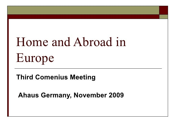 Home and Abroad in Europe Third Comenius Meeting    Ahaus Germany, November 2009