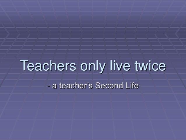 Teachers only live twice - a teacher's Second Life