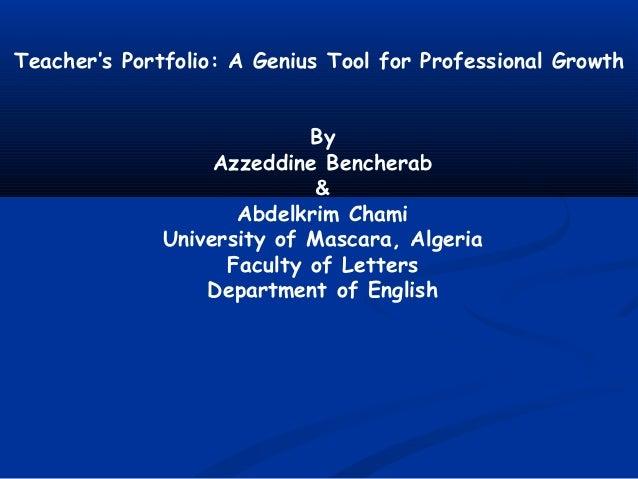 Teacher's Portfolio: A Genius Tool for Professional Growth By Azzeddine Bencherab & Abdelkrim Chami University of Mascara,...