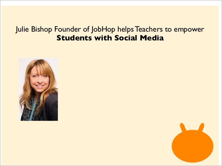 Julie Bishop Founder of JobHop helps Teachers to empower              Students with Social Media