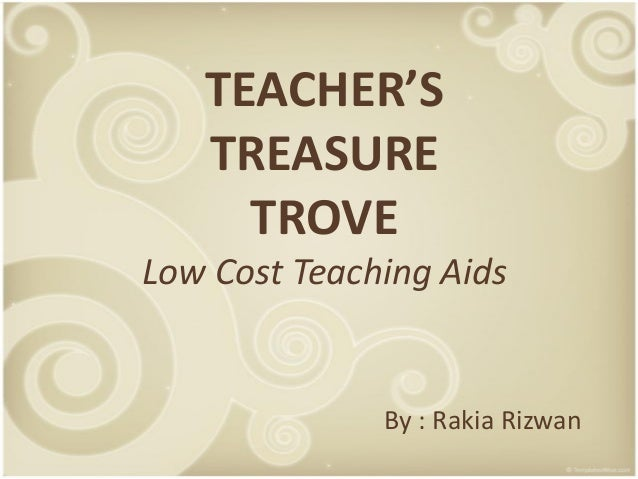 TEACHER'S   TREASURE     TROVELow Cost Teaching Aids              By : Rakia Rizwan