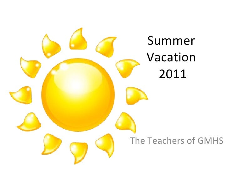 The Teachers of GMHS Summer  Vacation  2011