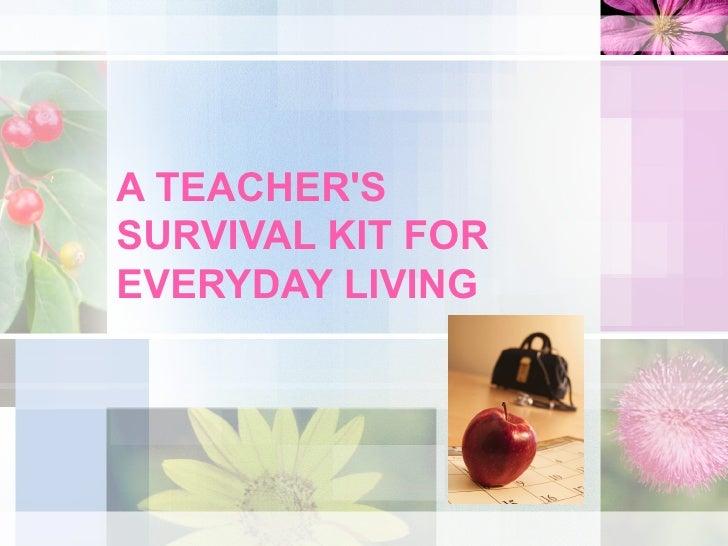 A TEACHER'S SURVIVAL KIT FOR EVERYDAY LIVING