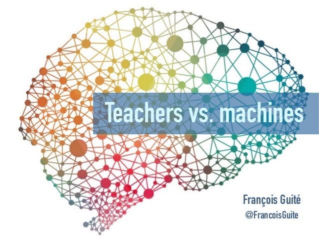 Teachers vs. machines François Guité @FrancoisGuite