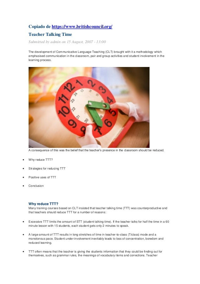Copiado de https://www.britishcouncil.org/ Teacher Talking Time Submitted by admin on 15 August, 2007 - 13:00 The developm...