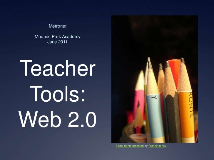MetronetMounds Park AcademyJune 2011<br />Teacher Tools: Web 2.0<br />Some rights reserved by Frankincensy<br />