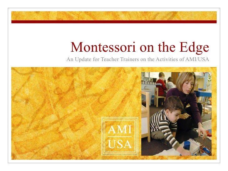 Montessori on the Edge An Update for Teacher Trainers on the Activities of AMI/USA