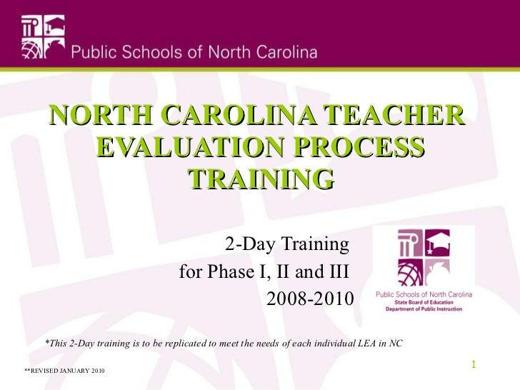 NORTH CAROLINA TEACHER  EVALUATION PROCESS TRAINING 2-Day Training  for Phase I, II and III  2008-2010 *This 2-Day trainin...