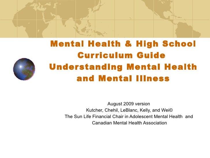 Mental Health & High School Curriculum Guide  Understanding Mental Health and Mental Illness August 2009 version  Kutcher,...