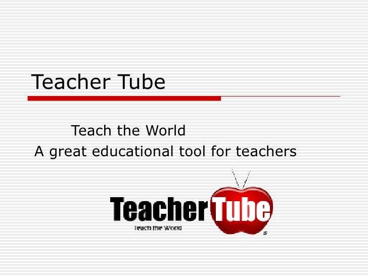Teacher Tube Teach the World A great educational tool for teachers