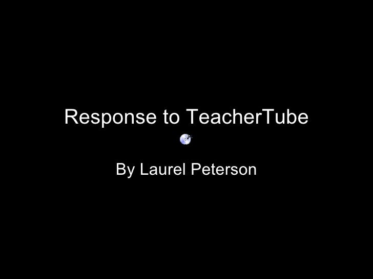 Response to TeacherTube By Laurel Peterson