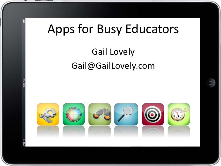 Apps for Busy Educators         Gail Lovely    Gail@GailLovely.com