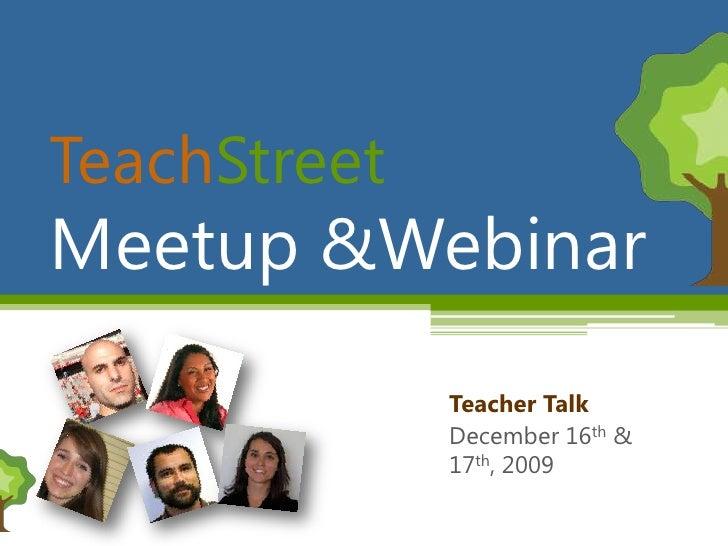 TeachStreet<br />Meetup &Webinar<br />Teacher Talk<br />December 16th & 17th, 2009<br />