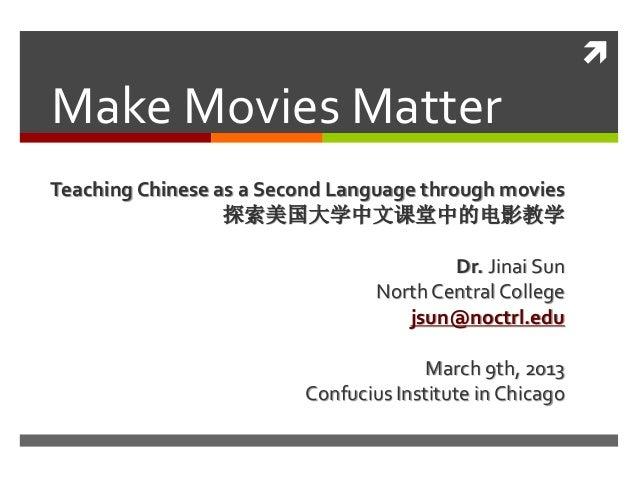 Make Movies MatterTeaching Chinese as a Second Language through movies                  探索美国大学中文课堂中的电影教学                 ...