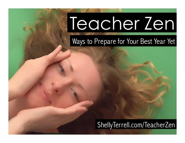 ShellyTerrell.com/TeacherZen Teacher Zen Ways to Prepare for Your Best Year Yet