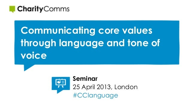 Communicating core valuesthrough language and tone ofvoiceSeminar25 April 2013, London#CClanguage