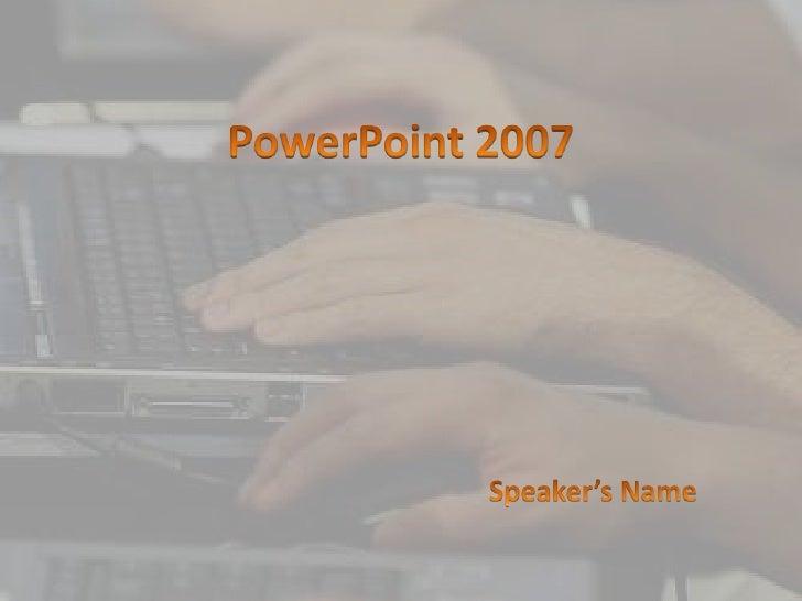 PowerPoint 2007<br />Speaker's Name<br />