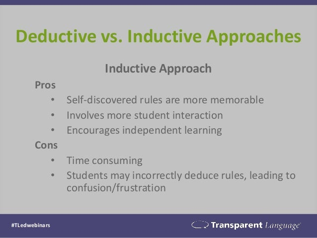 Inductive Approach Pros • Self-discovered rules are more memorable • Involves more student interaction • Encourages indepe...